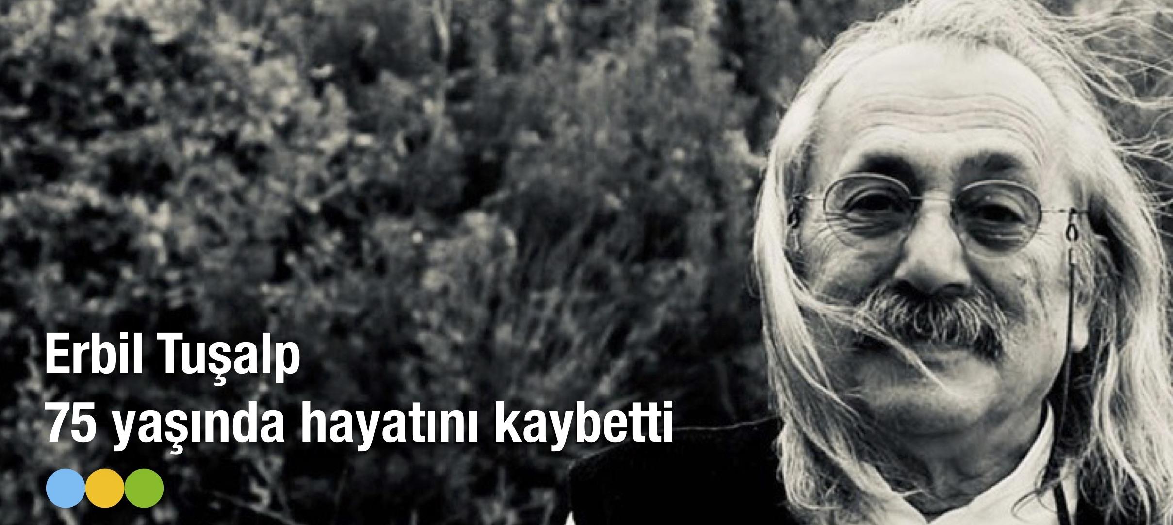 ERBİL TUŞALP'İN ARDINDAN…
